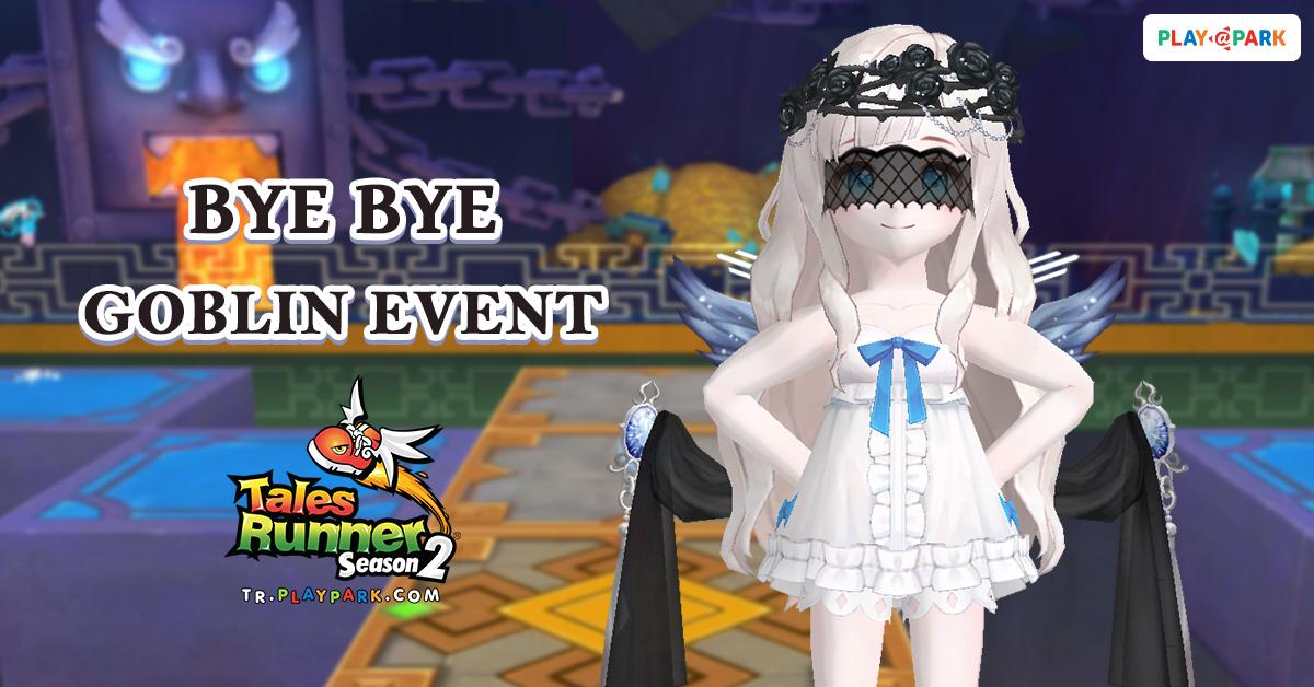 Bye Bye Goblin Event ภารกิจสุดพิเศษส่งท้ายกิจกรรมก๊อบลิน!!
